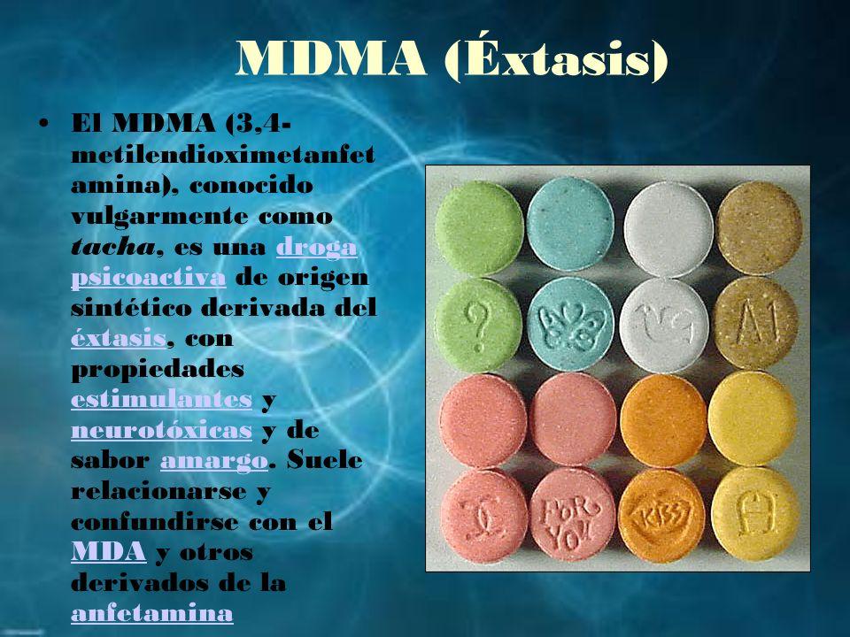 MDMA (Éxtasis) El MDMA (3,4- metilendioximetanfet amina), conocido vulgarmente como tacha, es una droga psicoactiva de origen sintético derivada del é