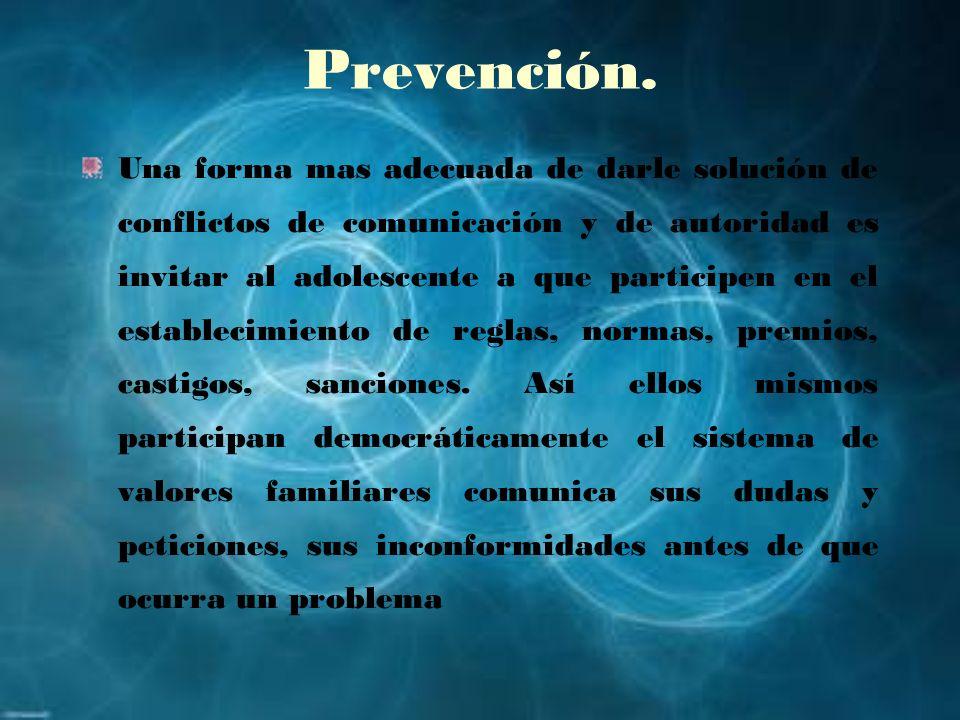 Prevención. Una forma mas adecuada de darle solución de conflictos de comunicación y de autoridad es invitar al adolescente a que participen en el est