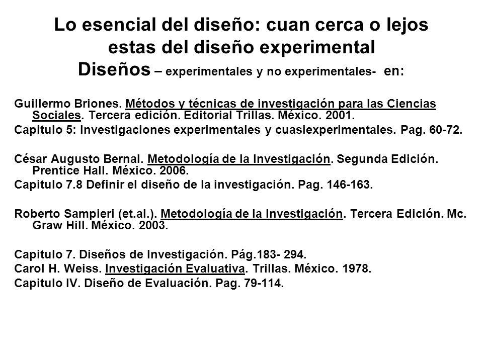 Lo esencial del diseño: cuan cerca o lejos estas del diseño experimental Diseños – experimentales y no experimentales- en: Guillermo Briones. Métodos