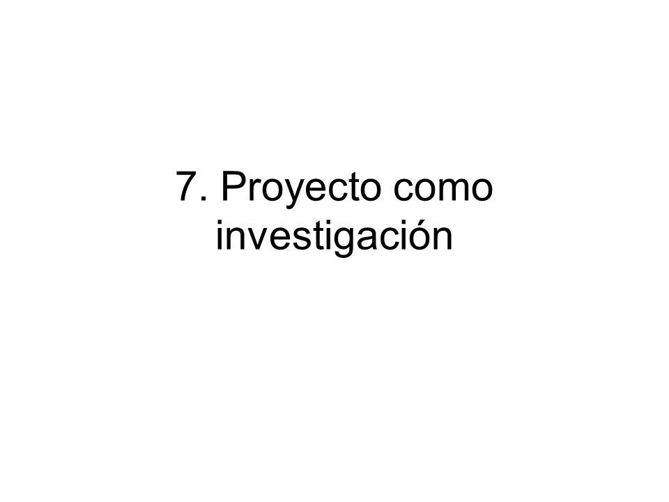 7. Proyecto como investigación