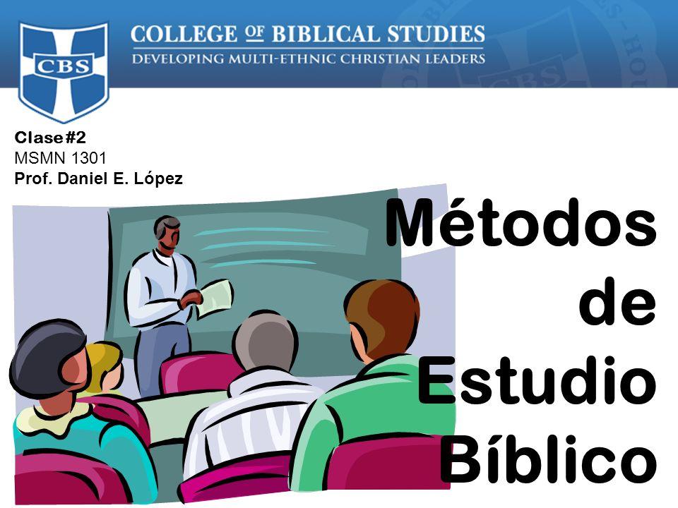 Clase #2 MSMN 1301 Prof. Daniel E. López Métodos de Estudio Bíblico