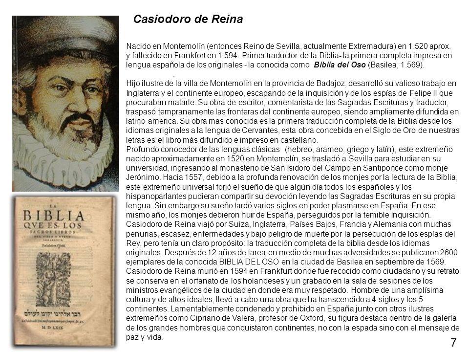Casiodoro de Reina Nacido en Montemolín (entonces Reino de Sevilla, actualmente Extremadura) en 1.520 aprox. y fallecido en Frankfort en 1.594. Primer