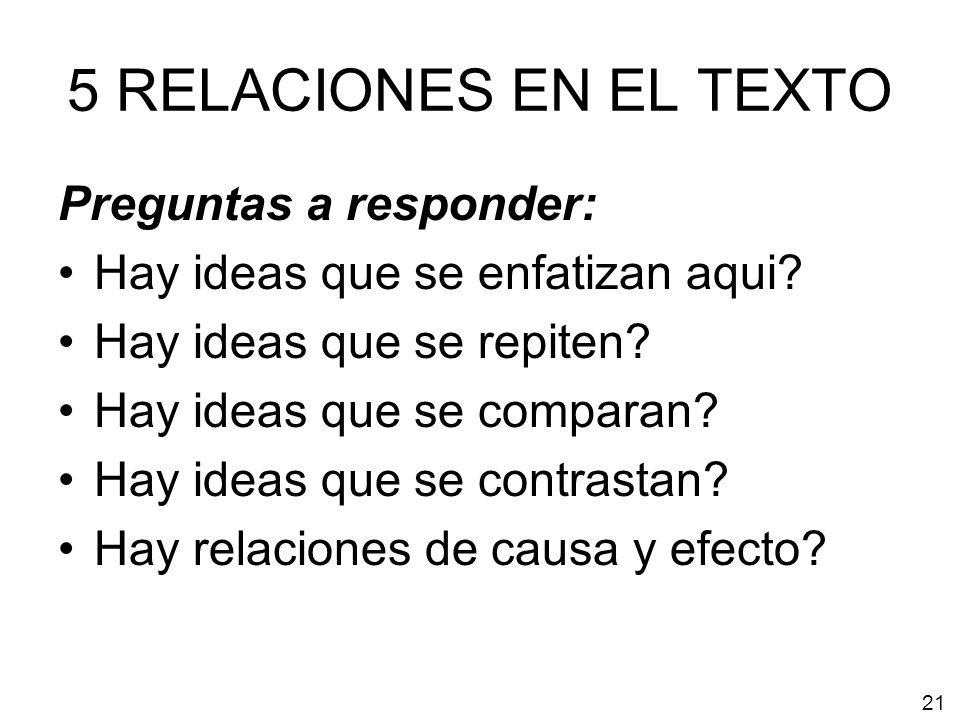 5 RELACIONES EN EL TEXTO Preguntas a responder: Hay ideas que se enfatizan aqui? Hay ideas que se repiten? Hay ideas que se comparan? Hay ideas que se