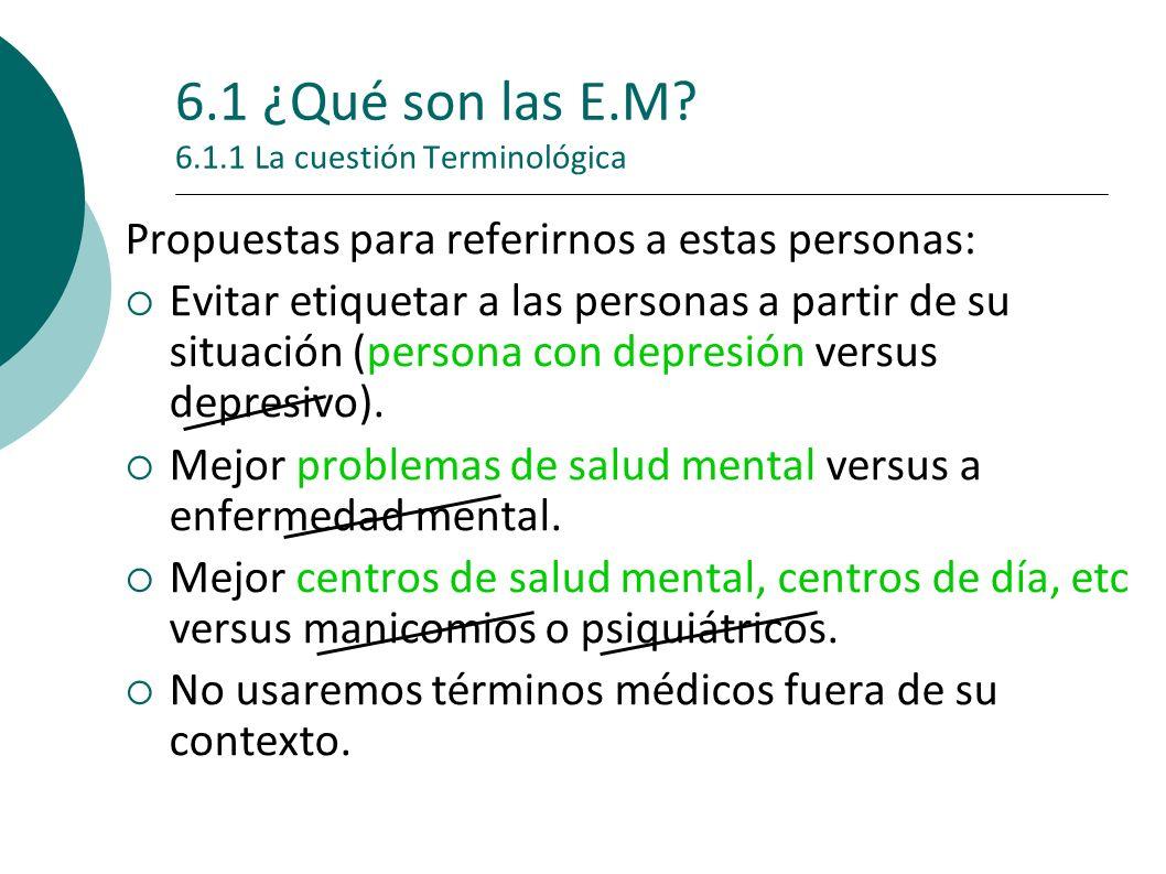 6.1 ¿Qué son las E.M.6.1.2 El concepto de Enfermedad Mental ¿Qué es la E nfermedad Menta l.