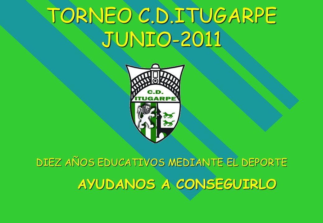 TORNEO C.D.ITUGARPE JUNIO-2011 DIEZ AÑOS EDUCATIVOS MEDIANTE EL DEPORTE AYUDANOS A CONSEGUIRLO AYUDANOS A CONSEGUIRLO