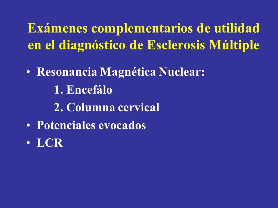 Exámenes complementarios de utilidad en el diagnóstico de Esclerosis Múltiple Resonancia Magnética Nuclear: 1. Encefálo 2. Columna cervical Potenciale