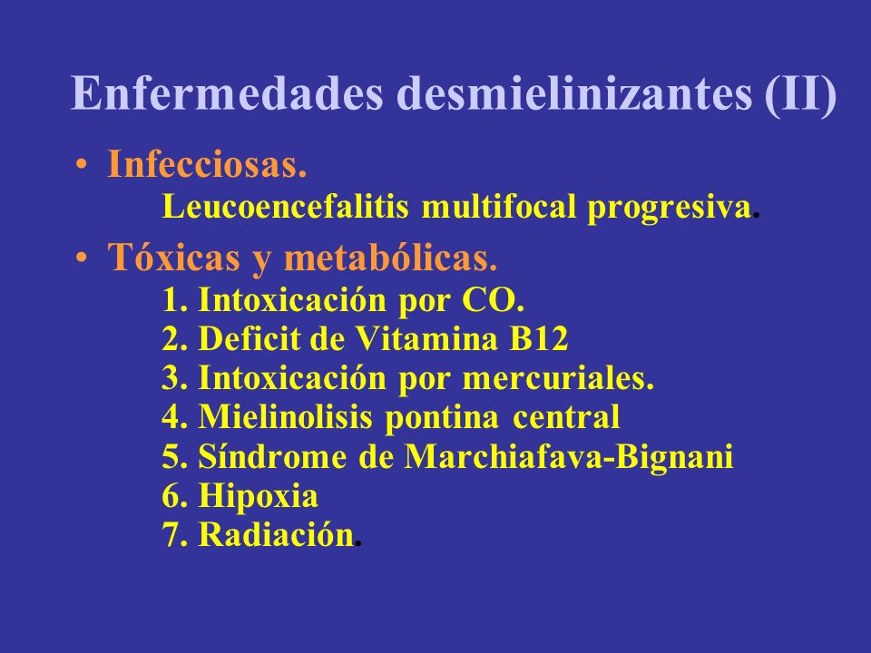 Enfermedades desmielinizantes (II) Infecciosas. Leucoencefalitis multifocal progresiva. Tóxicas y metabólicas. 1. Intoxicación por CO. 2. Deficit de V