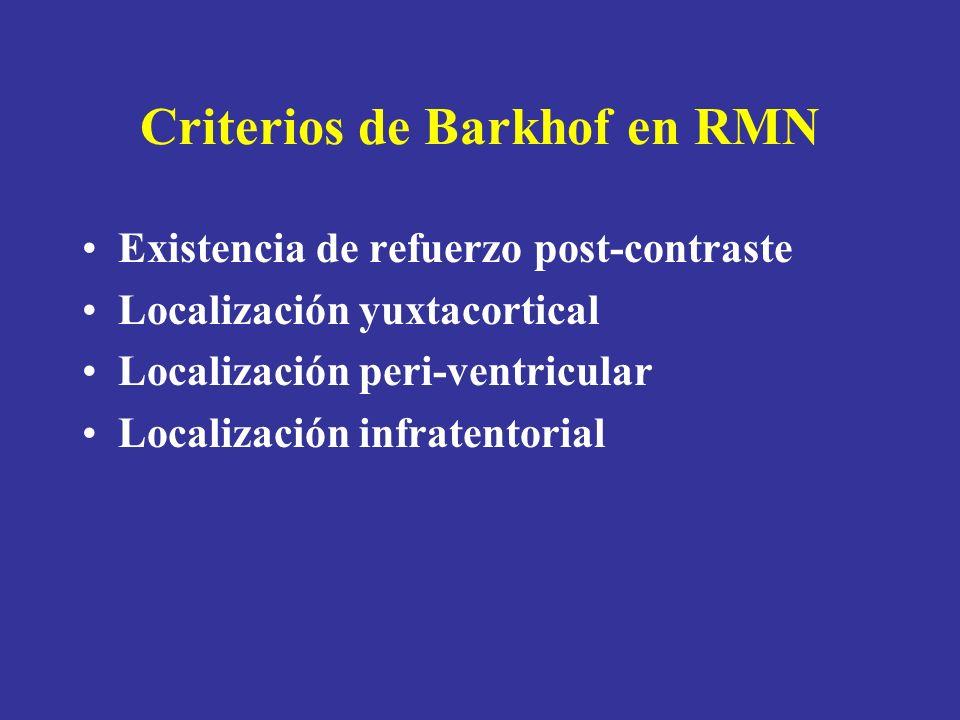 Criterios de Barkhof en RMN Existencia de refuerzo post-contraste Localización yuxtacortical Localización peri-ventricular Localización infratentorial