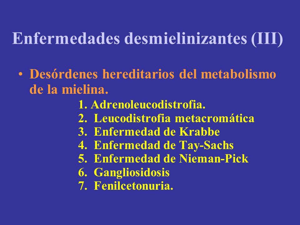 Enfermedades desmielinizantes (III) Desórdenes hereditarios del metabolismo de la mielina. 1. Adrenoleucodistrofia. 2. Leucodistrofia metacromática 3.