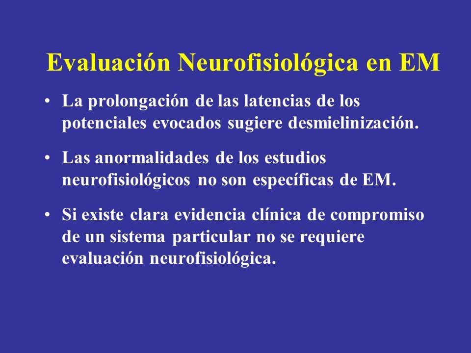Evaluación Neurofisiológica en EM La prolongación de las latencias de los potenciales evocados sugiere desmielinización. Las anormalidades de los estu