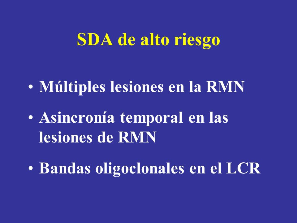 SDA de alto riesgo Múltiples lesiones en la RMN Asincronía temporal en las lesiones de RMN Bandas oligoclonales en el LCR