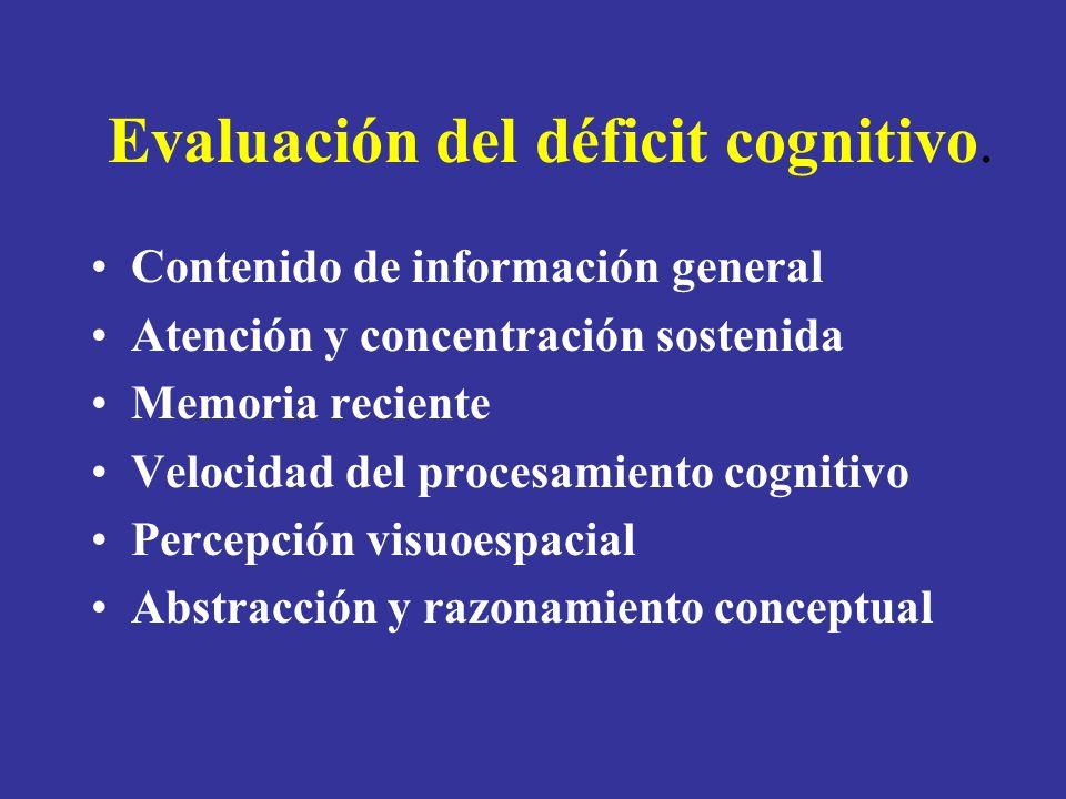 Evaluación del déficit cognitivo. Contenido de información general Atención y concentración sostenida Memoria reciente Velocidad del procesamiento cog