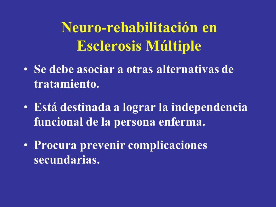 Neuro-rehabilitación en Esclerosis Múltiple Se debe asociar a otras alternativas de tratamiento. Está destinada a lograr la independencia funcional de