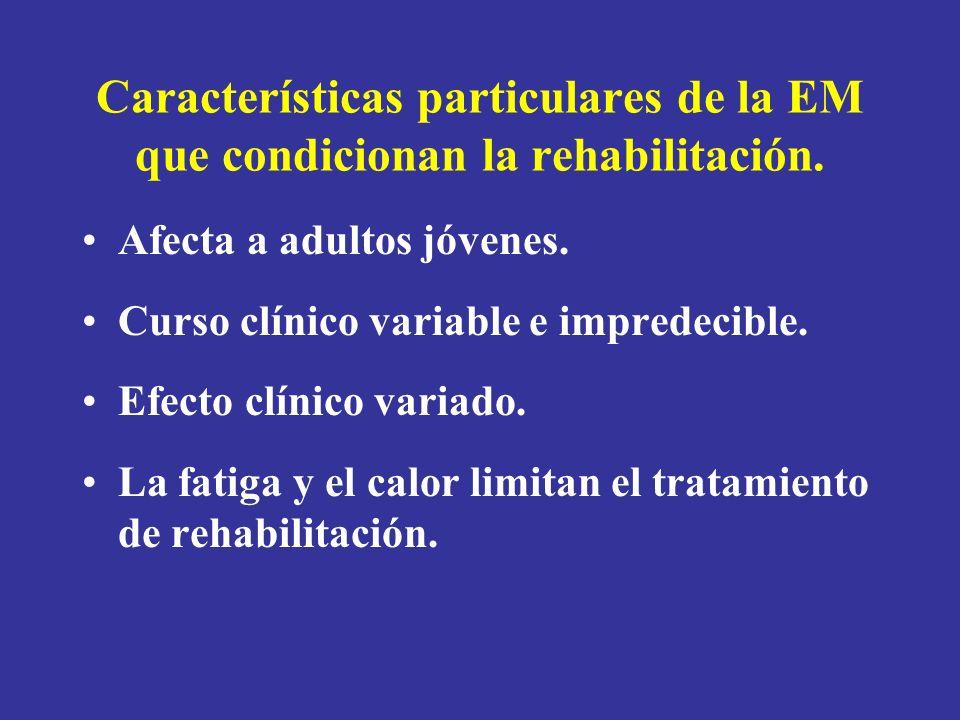 Características particulares de la EM que condicionan la rehabilitación. Afecta a adultos jóvenes. Curso clínico variable e impredecible. Efecto clíni