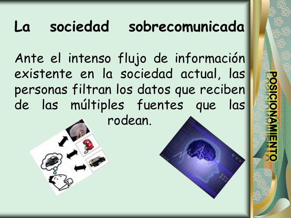 La sociedad sobrecomunicada Ante el intenso flujo de información existente en la sociedad actual, las personas filtran los datos que reciben de las mú
