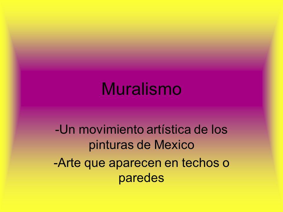 Muralismo -Un movimiento artística de los pinturas de Mexico -Arte que aparecen en techos o paredes
