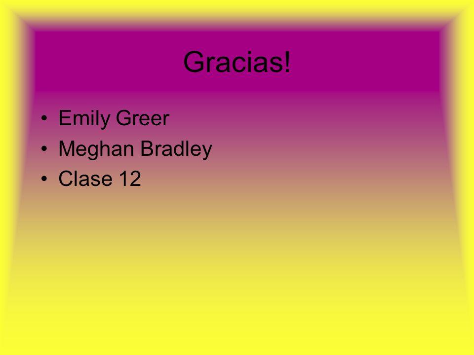 Gracias! Emily Greer Meghan Bradley Clase 12