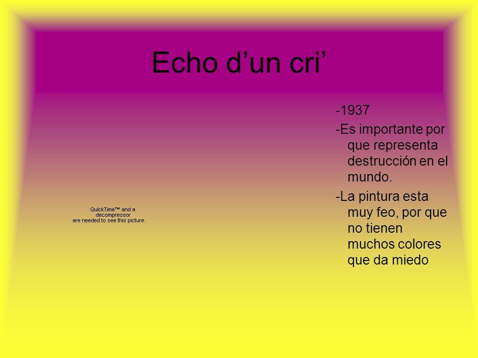 Echo dun cri -1937 -Es importante por que representa destrucción en el mundo. -La pintura esta muy feo, por que no tienen muchos colores que da miedo