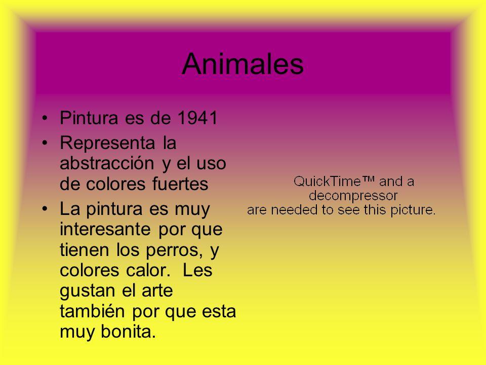 Animales Pintura es de 1941 Representa la abstracción y el uso de colores fuertes La pintura es muy interesante por que tienen los perros, y colores c
