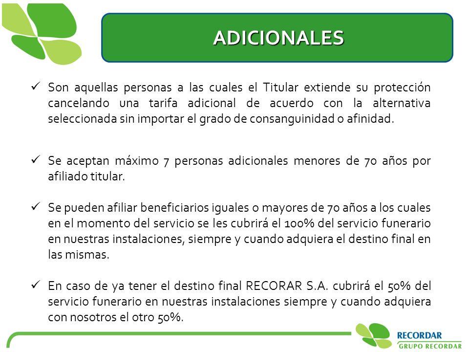 ADICIONALES ADICIONALES Son aquellas personas a las cuales el Titular extiende su protección cancelando una tarifa adicional de acuerdo con la alterna