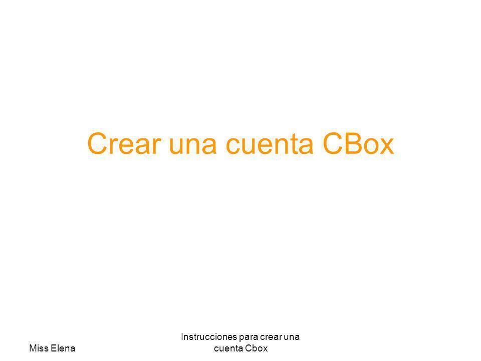 Miss Elena Instrucciones para crear una cuenta Cbox Pegas el código generado en el Cbox Colocas un título Y guardar Para verlo ver Blog