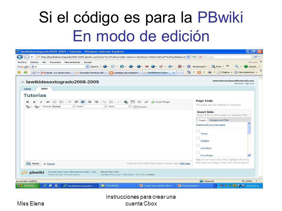 Miss Elena Instrucciones para crear una cuenta Cbox Si el código es para la PBwiki En modo de edición