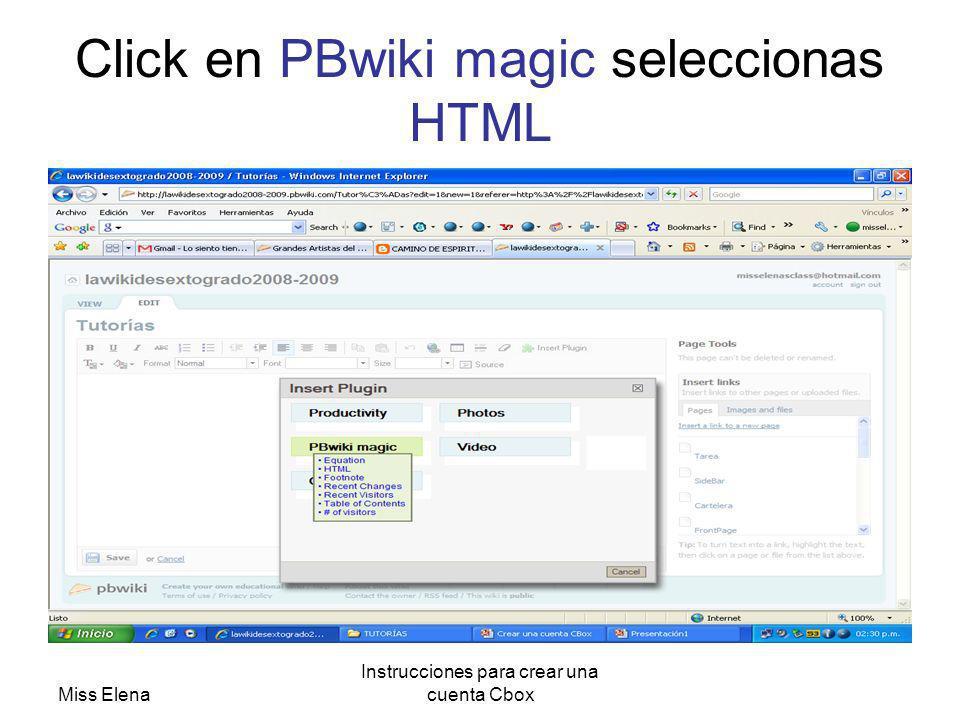Miss Elena Instrucciones para crear una cuenta Cbox Click en PBwiki magic seleccionas HTML