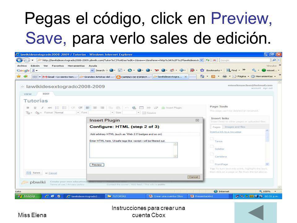 Miss Elena Instrucciones para crear una cuenta Cbox Pegas el código, click en Preview, Save, para verlo sales de edición.