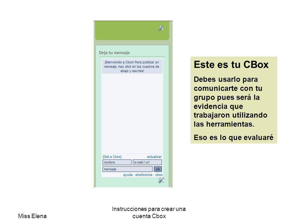 Miss Elena Instrucciones para crear una cuenta Cbox Este es tu CBox Debes usarlo para comunicarte con tu grupo pues será la evidencia que trabajaron utilizando las herramientas.
