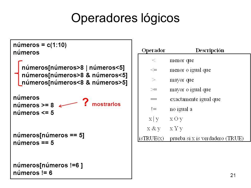 Operadores lógicos 21 números = c(1:10) números números[números>8   números<5] números[números>8 & números<5] números[números 5] números números >= 8