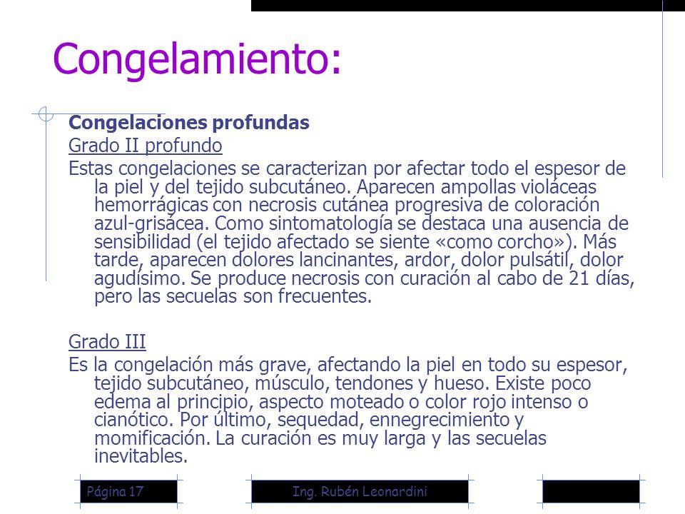 Ing. Rubén LeonardiniPágina 17 Congelamiento: Congelaciones profundas Grado II profundo Estas congelaciones se caracterizan por afectar todo el espeso
