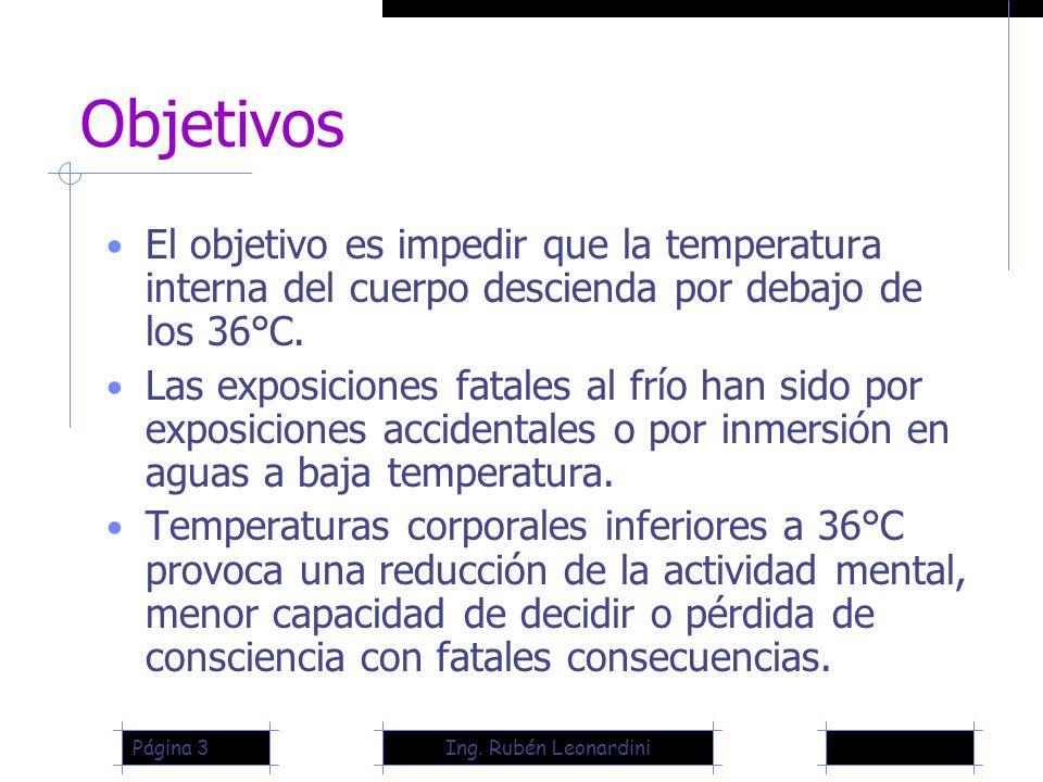 Ing. Rubén LeonardiniPágina 3 Objetivos El objetivo es impedir que la temperatura interna del cuerpo descienda por debajo de los 36°C. Las exposicione