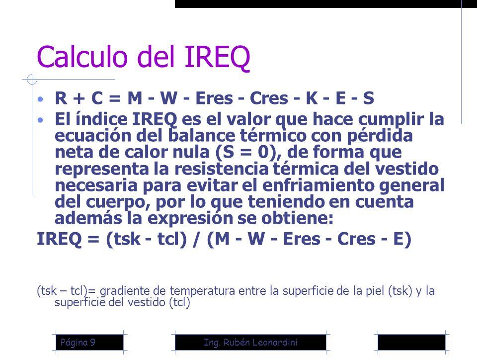 Ing. Rubén LeonardiniPágina 9 Calculo del IREQ R + C = M - W - Eres - Cres - K - E - S El índice IREQ es el valor que hace cumplir la ecuación del bal