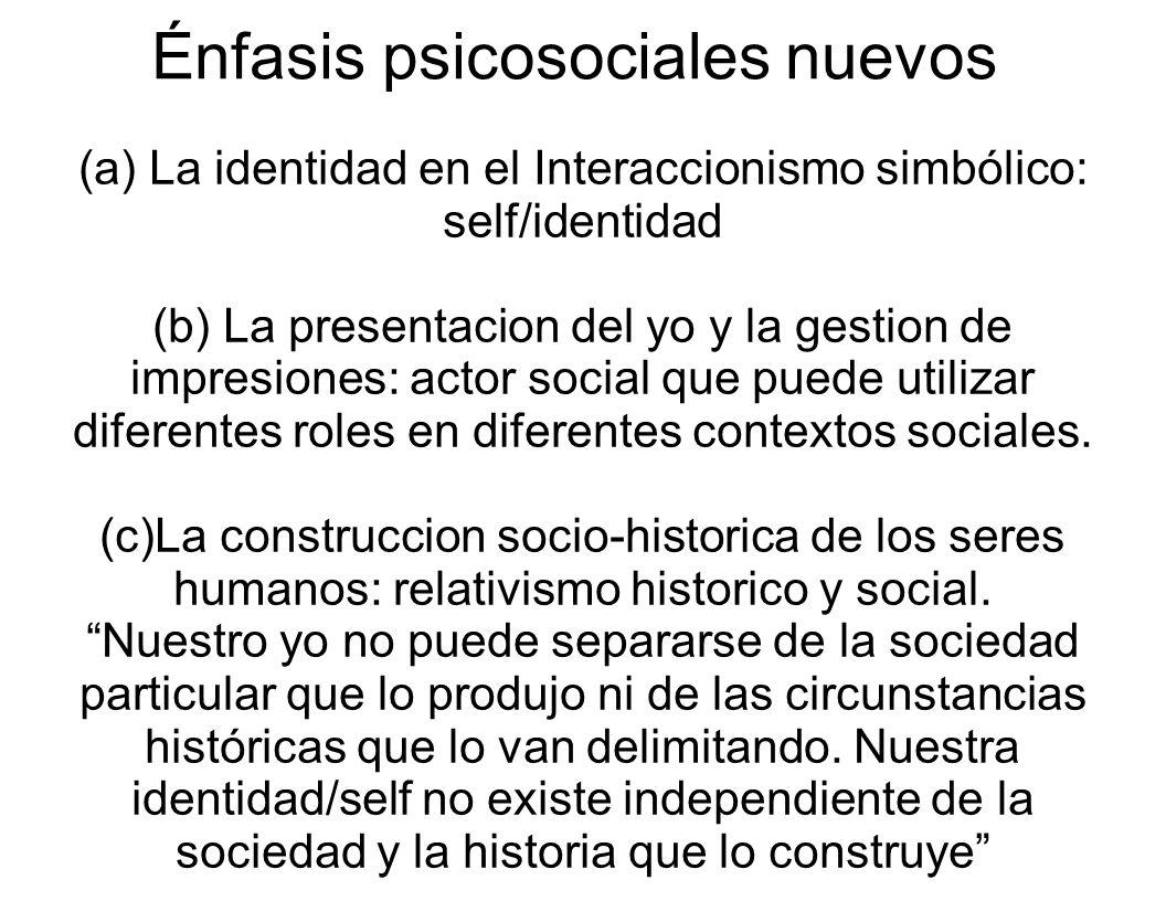 Énfasis psicosociales nuevos (a) La identidad en el Interaccionismo simbólico: self/identidad (b) La presentacion del yo y la gestion de impresiones: