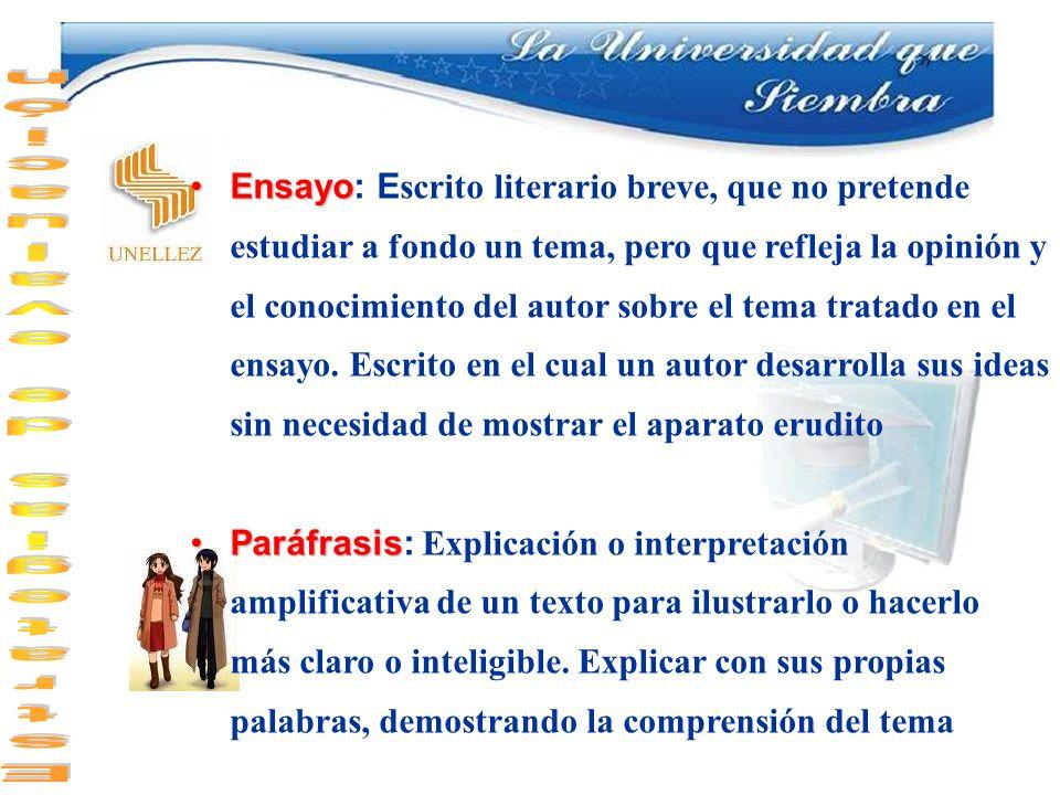 EnsayoEnsayo: E scrito literario breve, que no pretende estudiar a fondo un tema, pero que refleja la opinión y el conocimiento del autor sobre el tem
