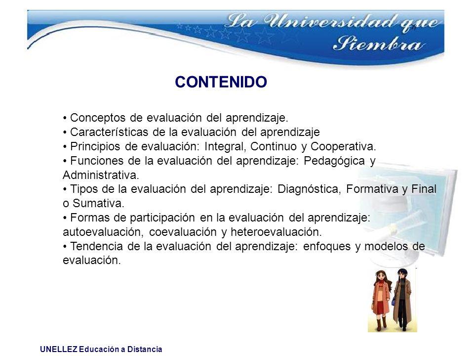 UNELLEZ Educación a Distancia CONTENIDO Conceptos de evaluación del aprendizaje. Características de la evaluación del aprendizaje Principios de evalua