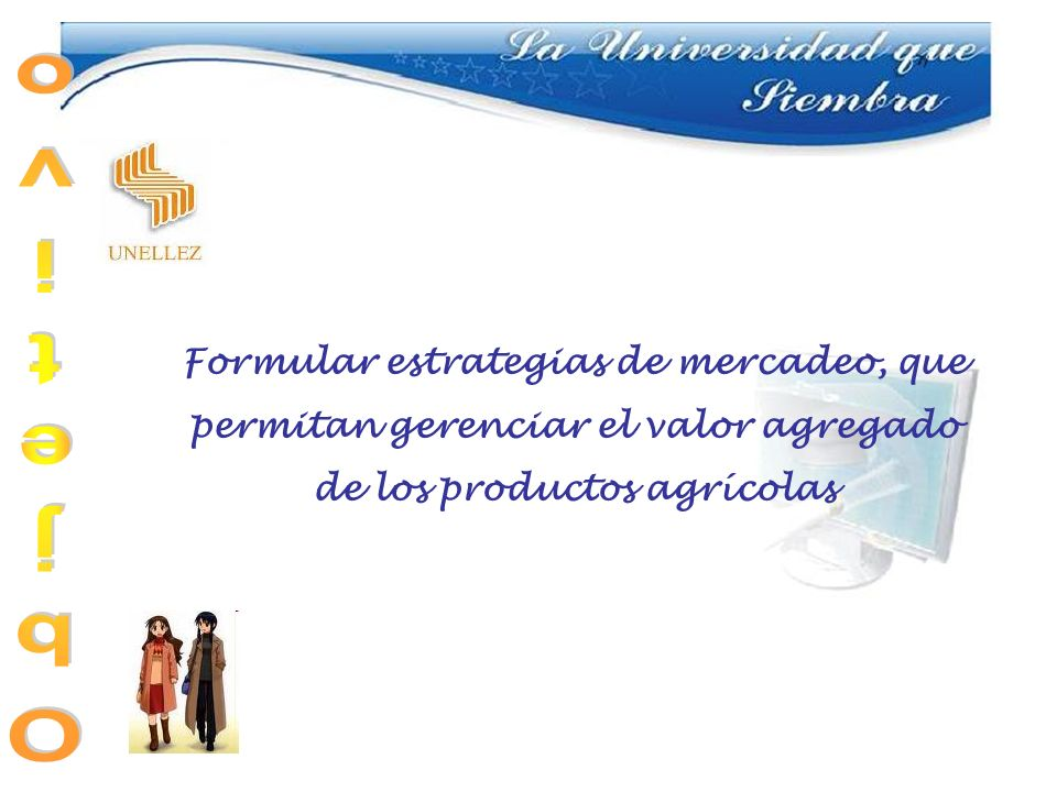 Modulo I El Mercadeo de los Productos Agrícolas Objetivo: Analizar el mercadeo de los productos agrícolas.
