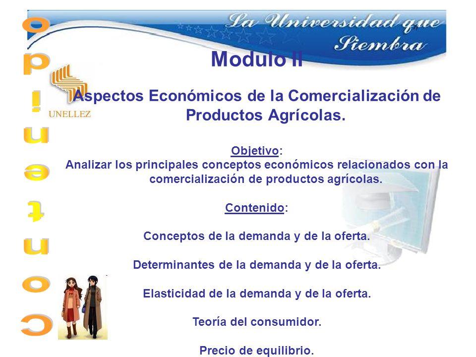 Modulo II Aspectos Económicos de la Comercialización de Productos Agrícolas. Objetivo: Analizar los principales conceptos económicos relacionados con