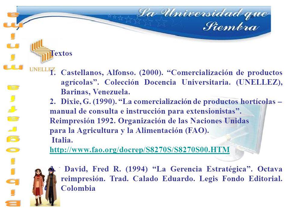 Textos 1.Castellanos, Alfonso. (2000). Comercialización de productos agrícolas. Colección Docencia Universitaria. (UNELLEZ), Barinas, Venezuela. 2.Dix