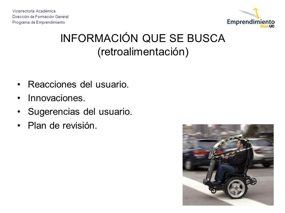 Vicerrectoría Académica Dirección de Formación General Programa de Emprendimiento INFORMACIÓN QUE SE BUSCA (retroalimentación) Reacciones del usuario.