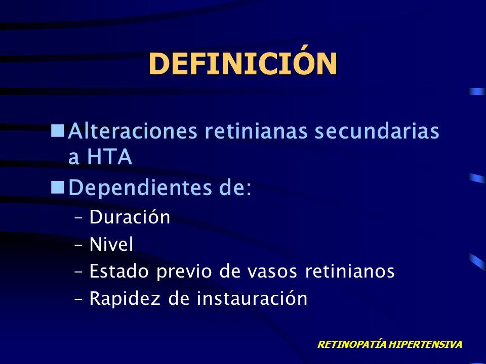 RETINOPATÍA HIPERTENSIVA DEFINICIÓN Alteraciones retinianas secundarias a HTA Dependientes de: –Duración –Nivel –Estado previo de vasos retinianos –Rapidez de instauración