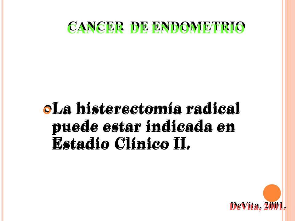 La histerectomía radical puede estar indicada en Estadio Clínico II. DeVita, 2001. CANCER DE ENDOMETRIO