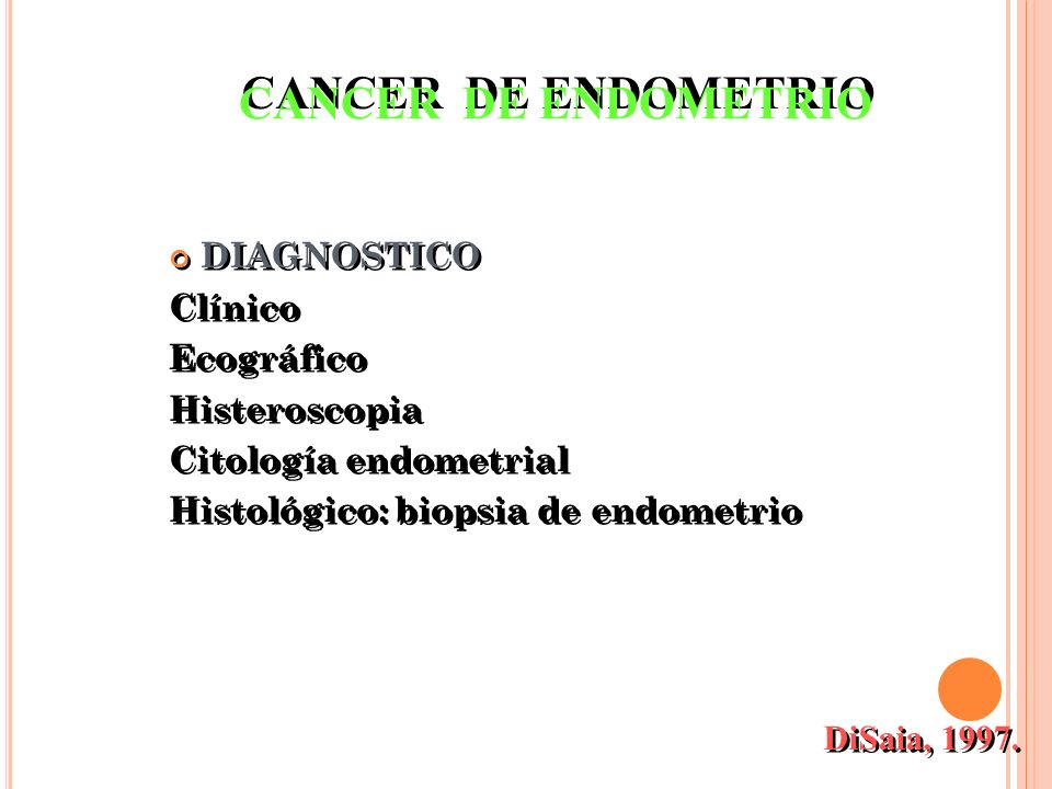 ESTADIFICACION (FIGO 1988) I tumor confinado al cuerpo uterino I a : limitado al endometrio I b: < 50% del miometrio I c: > 50% del miometrio ESTADIFICACION (FIGO 1988) I tumor confinado al cuerpo uterino I a : limitado al endometrio I b: < 50% del miometrio I c: > 50% del miometrio DiSaia, 1997.