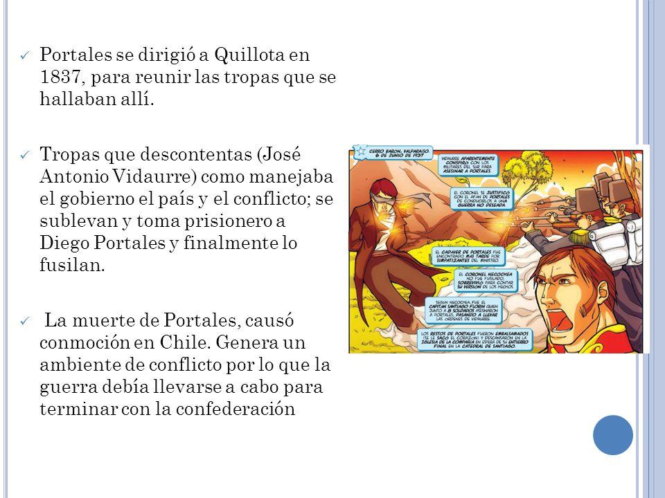Portales se dirigió a Quillota en 1837, para reunir las tropas que se hallaban allí. Tropas que descontentas (José Antonio Vidaurre) como manejaba el