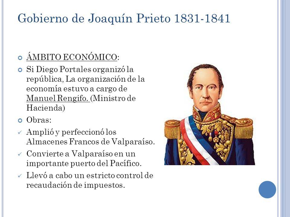 Gobierno de Joaquín Prieto 1831-1841 ÁMBITO ECONÓMICO: Si Diego Portales organizó la república, La organización de la economía estuvo a cargo de Manue