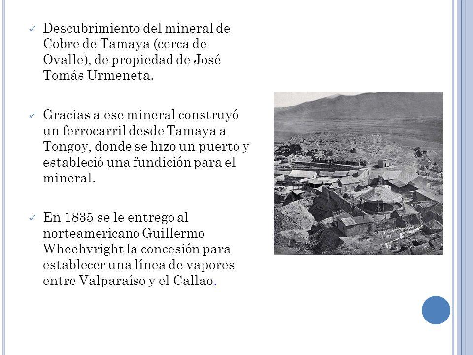 Descubrimiento del mineral de Cobre de Tamaya (cerca de Ovalle), de propiedad de José Tomás Urmeneta. Gracias a ese mineral construyó un ferrocarril d