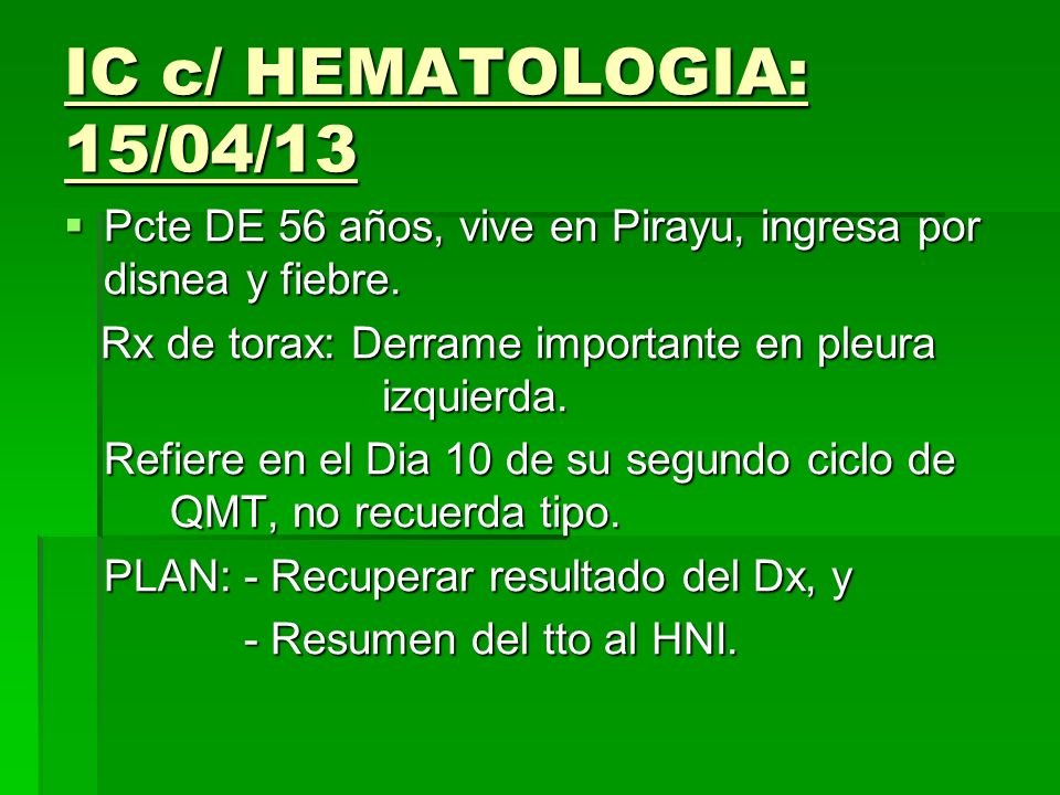 LAB: 15/04/13 (2 DDI) Gb: 12.900 N: 31% N: 31% L: 62% L: 62% Hb: 7 Hto: 21.7% Plaq: 33.000 Uremia: 52 mg/dl Creat: 1.53mg/dl GOT: 63 UI/l GPT: 24 UI/l FA: 296 UI/l BT: 1.10 mg/dl BD: 0.36 mg/dl Amilasa: 43 UI/l Glic: 96 mg/dl Electrolitos: Na: 138 Na: 138 K: 3.8 K: 3.8 Cl: 101 Cl: 101