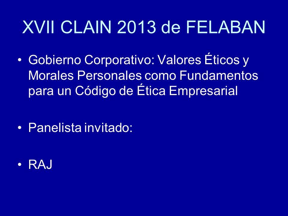 XVII CLAIN 2013 de FELABAN Gobierno Corporativo: Valores Éticos y Morales Personales como Fundamentos para un Código de Ética Empresarial Panelista in