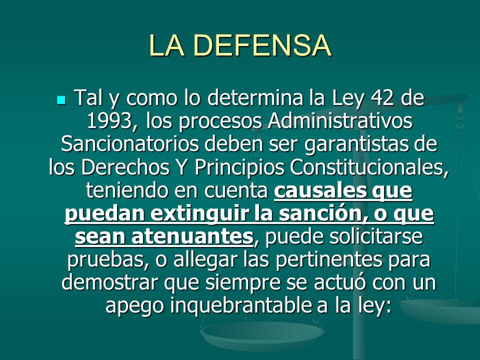 LA DEFENSA Tal y como lo determina la Ley 42 de 1993, los procesos Administrativos Sancionatorios deben ser garantistas de los Derechos Y Principios C