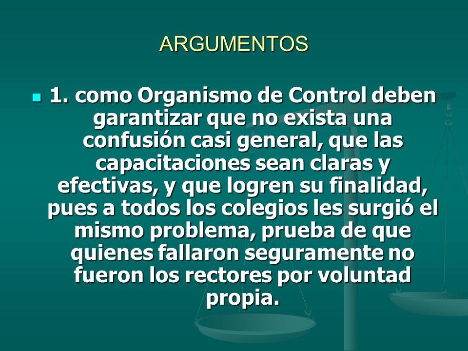 ARGUMENTOS 1. como Organismo de Control deben garantizar que no exista una confusión casi general, que las capacitaciones sean claras y efectivas, y q